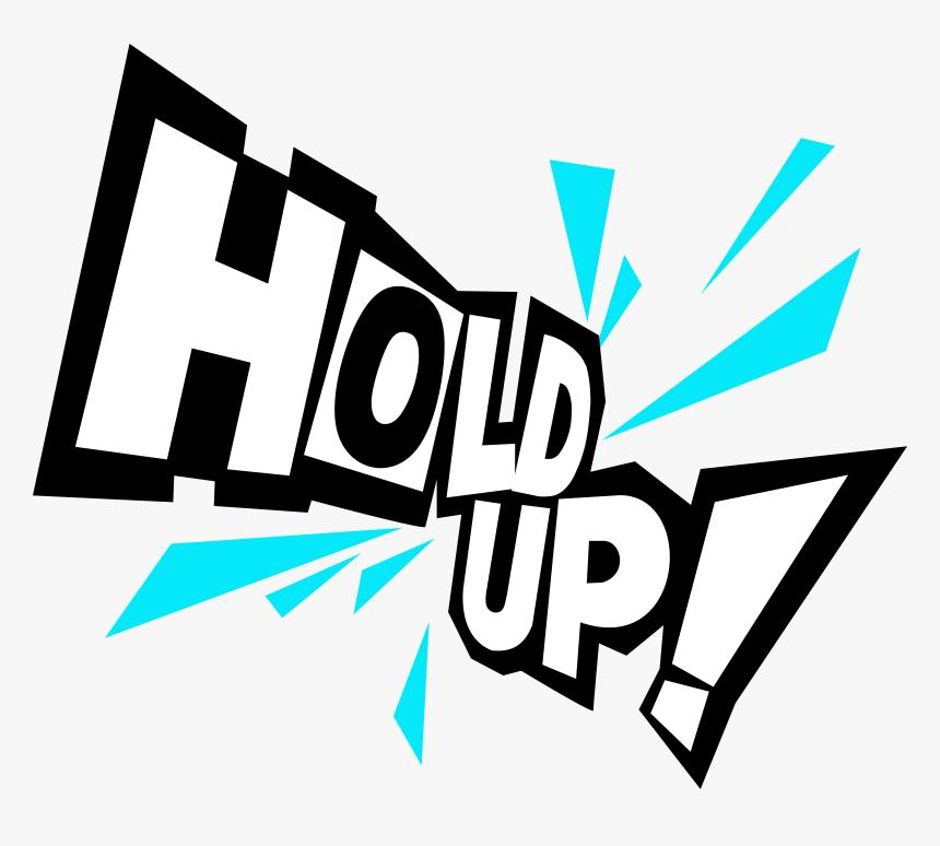 Hold Up là gì