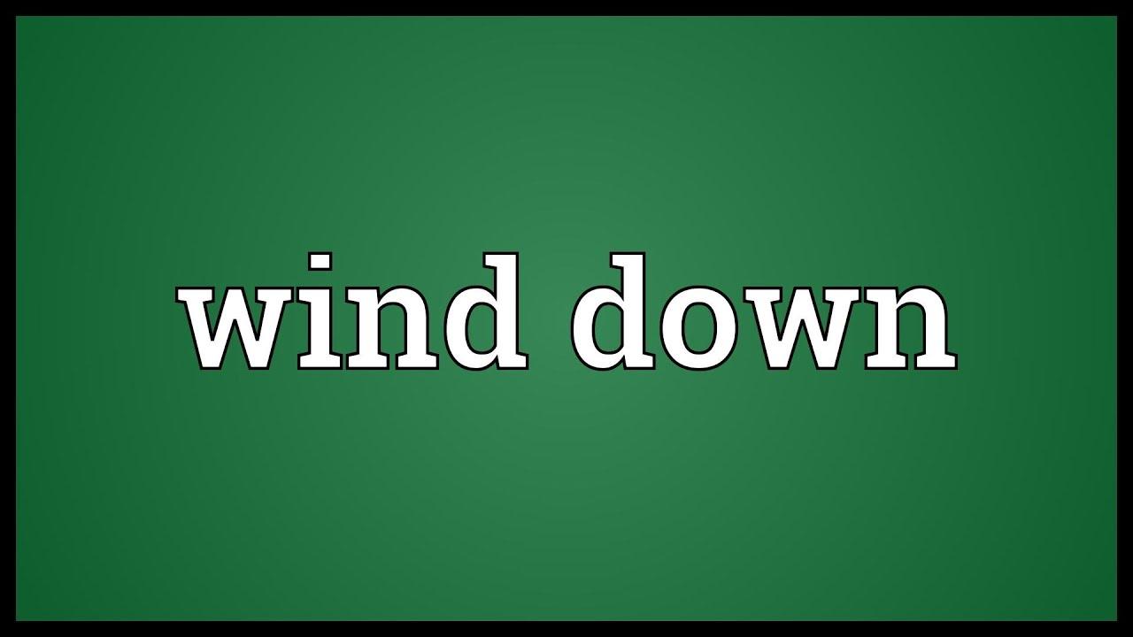 Wind Down là gì và cấu trúc cụm từ Wind Down trong câu Tiếng Anh
