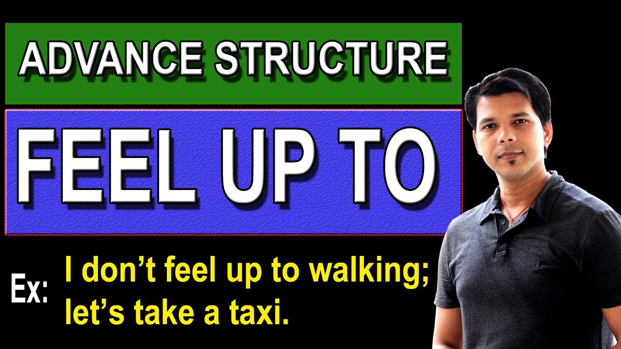 Feel Up To là gì và cấu trúc cụm từ Feel Up To trong câu Tiếng Anh