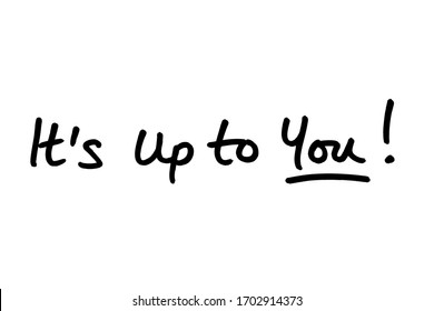it's up to you là gì và cấu trúc it's up to you trong tiếng anh